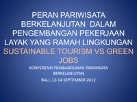 Presentation on Sustainable Tourism and Green Jobs (held at the National Sustainable Tourism Conference, Indonesia Sep. 2012)