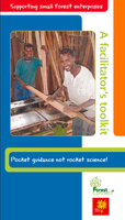 Supporting small forest enterprises - A facilitator's toolkit. Pocket guidance not rocket science!